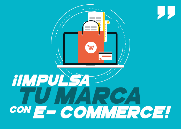 ¡Impulsa tu marca con E- commerce!